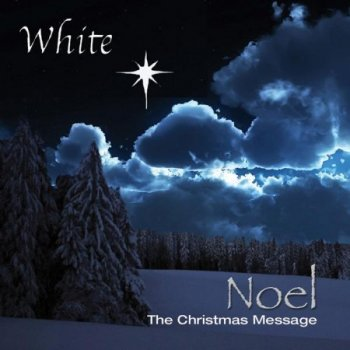 White - Noel. The Christmas Message (2012)