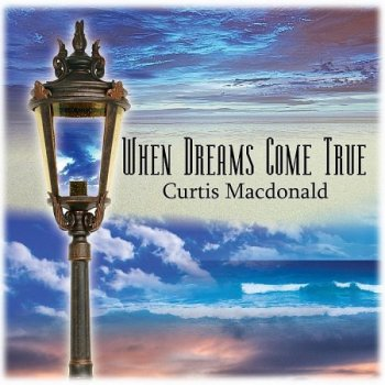 Curtis Macdonald - When Dreams Come True (2013)