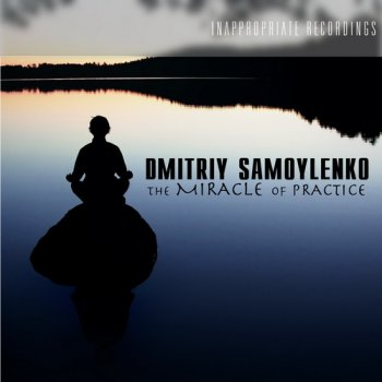 Dmitriy Samoylenko - The Miracle of Practice (2012)