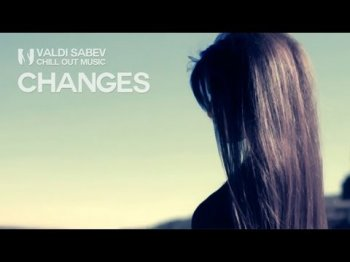 Valdi Sabev - Changes (Chill Out Music)