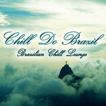 Chill Do Brazil Brazilian Chill Lounge (2013)
