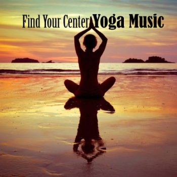 Find Your Center -Yoga Music (2013)