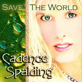 Cadence Spalding - Save The World (2009)
