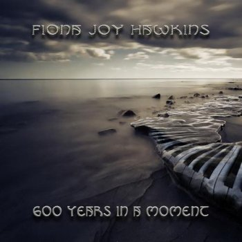 Fiona Joy Hawkins - 600 Years In A Moment (2013)