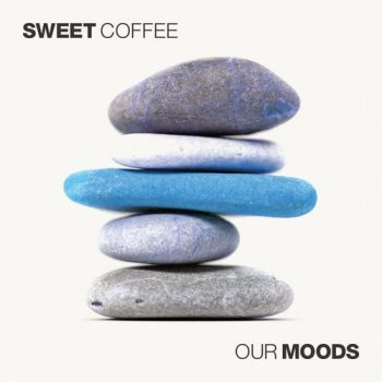 Sweet Coffee - Our Moods (2013)