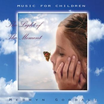 Medwyn Goodall - Music for Children - The Light of the Moment (2007)