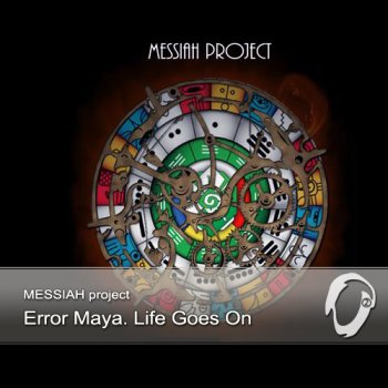 Messiah Project  - Error Maya. Life Goes On (2013)