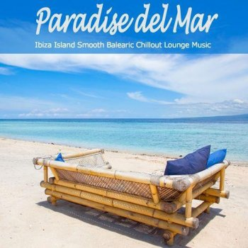 VA - Paradise Del Mar - Ibiza Island Smooth Balearic Chillout Lounge Music (2013)