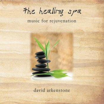 David Arkenstone – The Healing Spa - Music For Rejuvenation (2012)