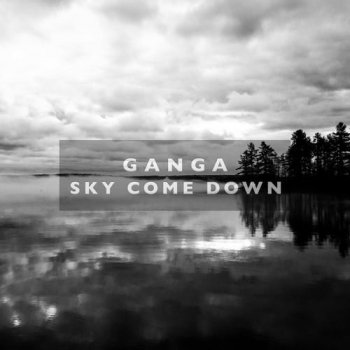 Ganga - Sky Come Down (2013)