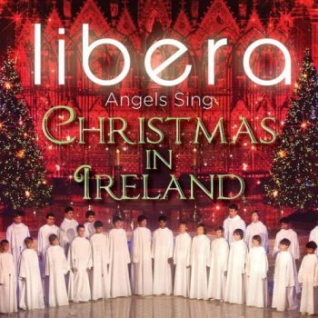 Libera - Angels Sing: Christmas in Ireland (2013)