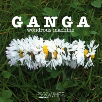 Ganga - Wondrous Machine (2014)