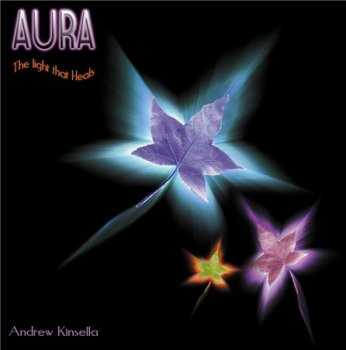 Andrew Kinsella - Aura - The Light That Heals (2014)