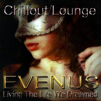 Evenus - Living The Life We Dreamed (2013)