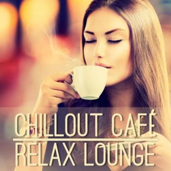 Chillout Cafe: Relax Lounge (2014)