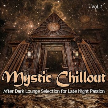 Mystic Chillout, Vol. 1 (After Dark Lounge Selection for Late Night Passion) (2014)