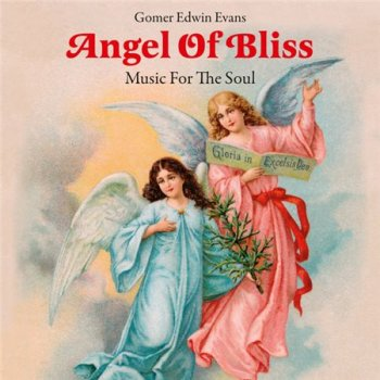 Gomer Edwin Evans - Angel Of Bliss: Music For The Soul (2014)