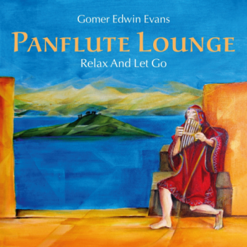 Gomer Edwin Evans - Pan Flute Lounge: Relax And Let Go (2014)
