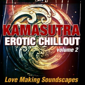 Kamasutra Erotic Chillout Vol 2: Love Making Soundscapes (2014)