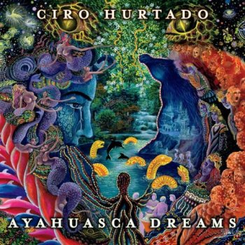 Ciro Hurtado - Ayahuasca Dreams (2014)