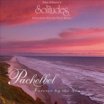 Dan Gibson - Pachelbel: Forever by the Sea (1997)
