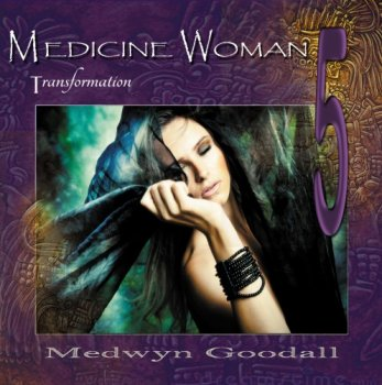 Medwyn Goodall - Medicine Woman 5 - Transformation (2014)