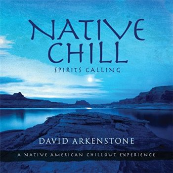 David Arkenstone - Native Chill: Spirits Calling a Native American (2014)