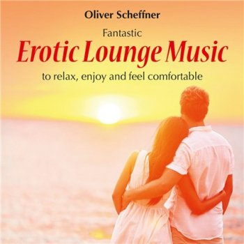 Oliver Scheffner - Erotic Lounge Music (2014)