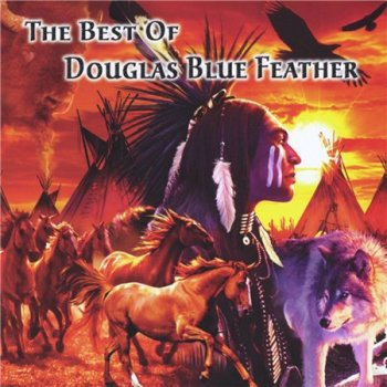Douglas Blue Feather - Best of Douglas Blue Feather (2010)