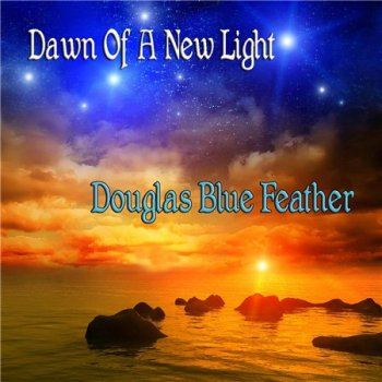 Douglas Blue Feather - Dawn of a New Light (2013)