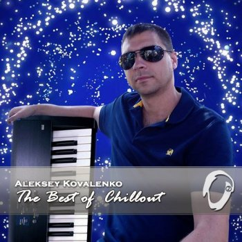 Aleksey Kovalenko - The best of Chillout (2014)