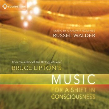 Bruce Lipton & Russel Walder - Bruce Liptons Music for a Shift in Consciousness (2011)