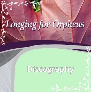 Longing For Orpheus (2006-2014)