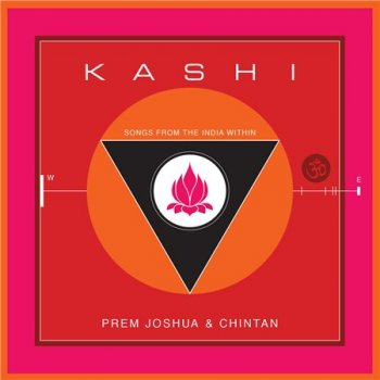 Prem Joshua & Chintan - Kashi: Songs From the India Within (2014)