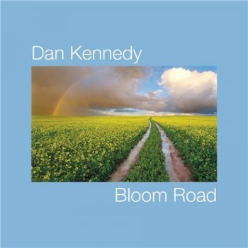 Dan Kennedy - Bloom Road (2015)