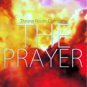 Throne Room Company - The Prayer (2013)