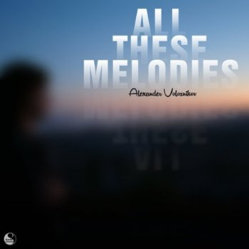 Alexander Volosnikov - All These Melodies (2015)
