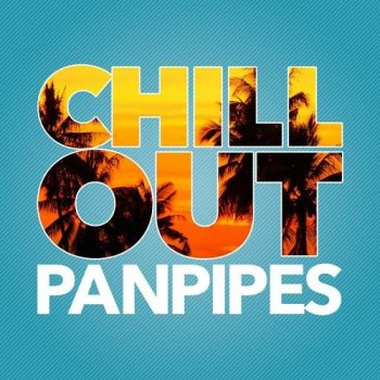 Chill Out Pan Pipes (2015)