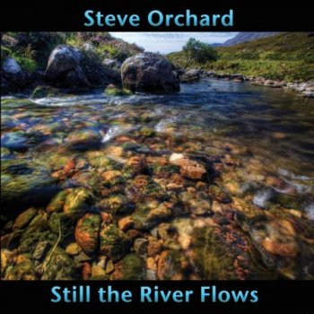 Steve Orchard - Still the River Flows (2015)