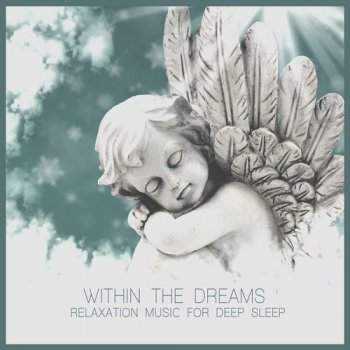 Within the Dreams Relaxation Music for Deep Sleep (2015)