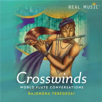 Rajendra Teredesai - Crosswinds ~ World Flute Conversations (2015)