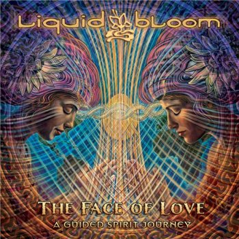 Liquid Bloom - The Face of Love: A Guided Spirit Journey (2015)
