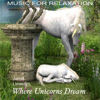 Jamie Llewellyn - Music For Relaxation. Where Unicorns Dream (2014)
