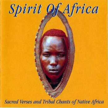 Spirit Of Africa - Sacred Verses And Tribal Chants Of Native Africa (1996)
