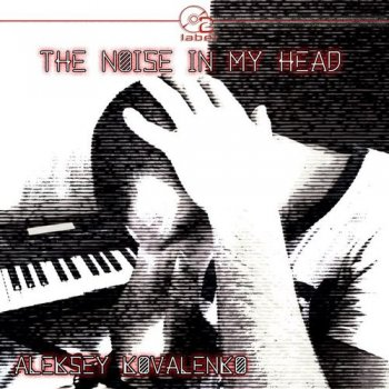 Aleksey Kovalenko - The Noise In My Head. EP (2016)