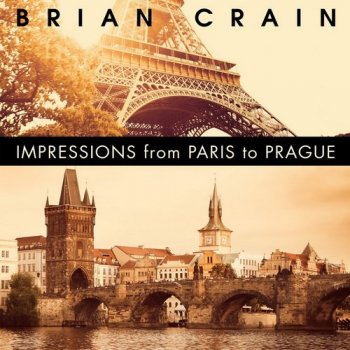 Brian Crain - Impressions from Paris to Prague (2015)
