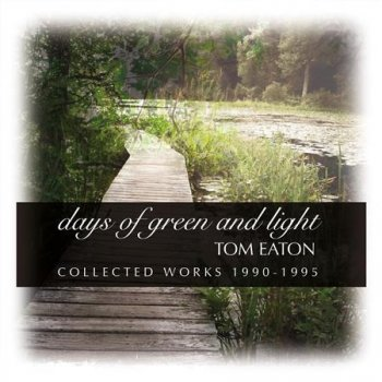 Tom Eaton - Days of Green and Light (2016)