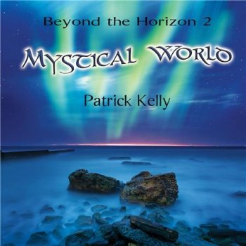Patrick Kelly - Beyond the Horizon 2 - Mystical World (2016)