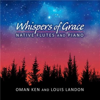 Oman Ken & Louis Landon - Whispers of Grace - Native Flutes and Piano (2015)