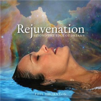Phil Thornton - Rejuvenation - Beyond the Edge of Dreams (2014)